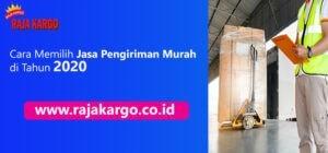 Cara Memilih Jasa Pengiriman Murah di Jakarta Tahun 2020